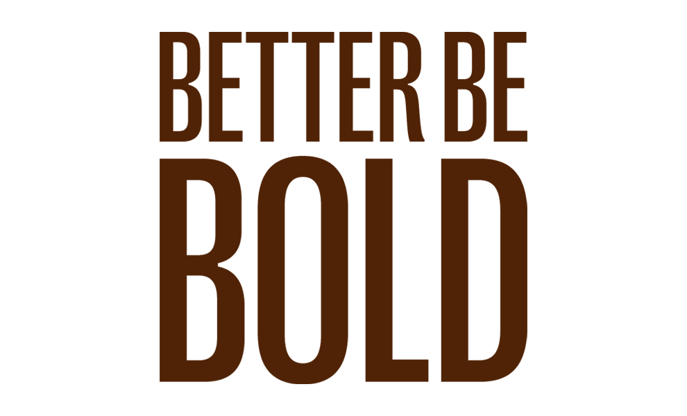 BETTER BE BOLD